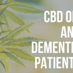 The Use of CBD in Treating Dementia-related Conditions: What You Should Know